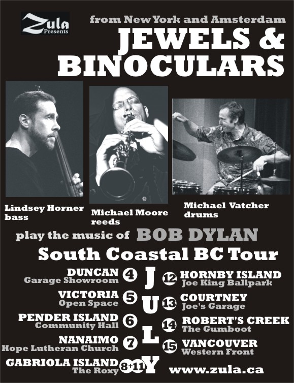 Jewels & Binoculars (Michael Moore, Lindsey Horner & Michael Vatcher play the music of Bob Dylan) South Coastal BC Tour -- 7.4-15.07 -- 9 venues, 10 dates